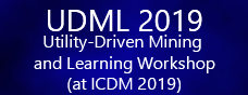 UDM 2019 utility driven mining and learning workshop at ICDM 2019